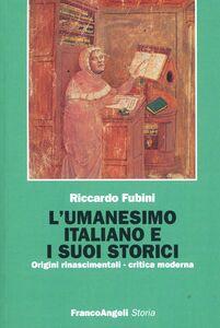 Foto Cover di L' umanesimo italiano e i suoi storici. Origini rinascimentali, critica moderna, Libro di Riccardo Fubini, edito da Franco Angeli