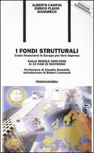 I fondi strutturali. Come finanziarsi in Europa per fare impresa. Dalle regole 2000-2006 ai 10 casi di successo - Alberto Canova,Enrico F. Giangreco - copertina