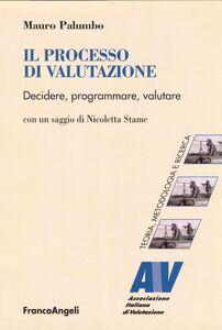 Libro Il processo di valutazione. Decidere, programmare, valutare Mauro Palumbo