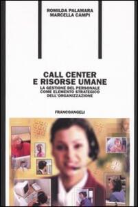 Call center e risorse umane. La gestione del personale come elemento strategico dell'organizzazione - Romilda Palamara,Marcella Campi - copertina