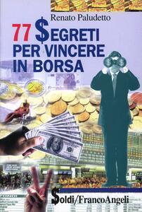 Settantasette segreti per vincere in Borsa - Renato Paludetto - copertina