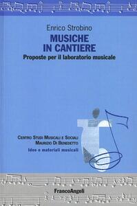 Musiche in cantiere. Proposte per il laboratorio musicale - Enrico Strobino - copertina