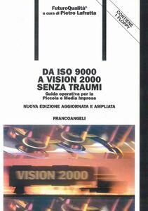 Libro Da ISO 9000 a Vision 2000 senza traumi. Guida operativa per la piccola e media impresa. Con floppy disk Pietro Lafratta