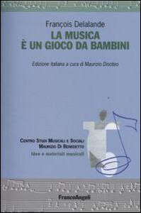 Foto Cover di La musica è un gioco da bambini, Libro di François Delalande, edito da Franco Angeli