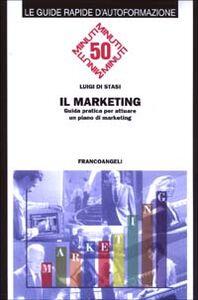 Foto Cover di Il marketing. Guida pratica per attuare un piano di marketing, Libro di Luigi Di Stasi, edito da Franco Angeli
