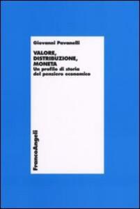Valore, distribuzione, moneta. Un profilo di storia del pensiero economico - Giovanni Pavanelli - copertina