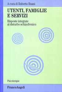 Utenti, famiglie e servizi. Risposte integrate al disturbo schizofrenico - copertina