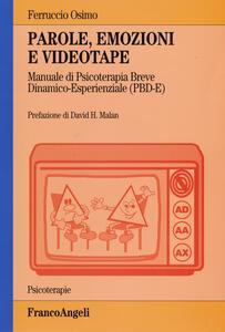 Parole, emozioni e videotape. Manuale di psicoterapia breve dinamico-esperienziale (PBD-E) - Ferruccio Osimo - copertina