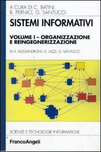 Libro Sistemi informativi. Vol. 1: Organizzazione e reingegnerizzazione. Alessandro Alessandroni , Gabriele Lazzi , Gaetano Santucci