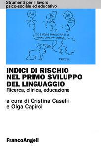 Indici di rischio nel primo sviluppo del linguaggio. Ricerca, clinica, educazione - copertina