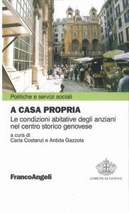 A casa propria. Le condizioni abitative degli anziani nel centro storico genovese. Con CD-ROM - copertina