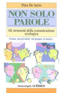 Non solo parole. Gli strumenti della comunicazione ecologica. A casa, con gli amici, nel gruppo, al lavoro... - Pino De Sario - copertina