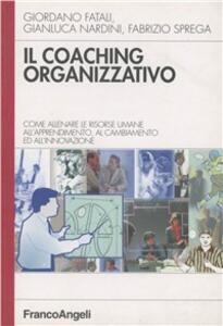 Il coaching organizzativo. Come allenare le risorse umane all'apprendimento, al cambiamento ed all'innovazione - Giordano Fatali,Gianluca Nardini,Fabrizio Sprega - copertina