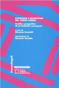 Libro Economia e marketing del tempo libero. Profili e prospettive di un'industria emergente