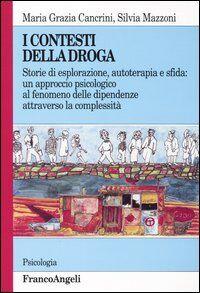 I contesti della droga. Storie di esplorazione, autoterapia e sfida: un approccio psicologico al fenomeno delle dipendenze attraverso la complessità