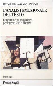 Libro L' analisi emozionale del testo. Uno strumento psicologico per leggere testi e discorsi Renzo Carli , Rosa M. Paniccia