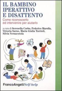 Libro Il bambino iperattivo e disattento. Come riconoscerlo ed intervenire per aiutarlo