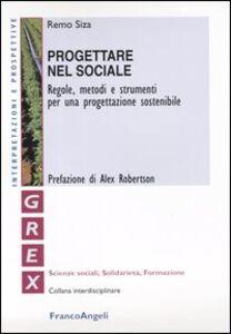 Foto Cover di Progettare nel sociale. Regole, metodi e strumenti per una progettazione sostenibile, Libro di Remo Siza, edito da Franco Angeli