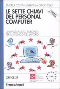Foto Cover di Le sette chiavi del personal computer. Un passaporto europeo per il mondo del lavoro. Office XP. Con CD-ROM, Libro di Andrea Covini,Gabriella Grignolio, edito da Franco Angeli