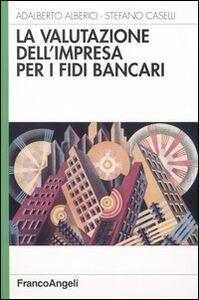 Foto Cover di La valutazione dell'impresa per i fidi bancari, Libro di Adalberto Alberici,Stefano Caselli, edito da Franco Angeli