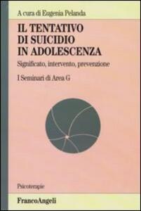 Il tentativo di suicidio in adolescenza. Significato, intervento, prevenzione. I seminari di area G