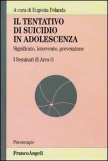 Il tentativo di suicidio in adolescenza. Significato, intervento, prevenzione. I seminari di area G.pdf