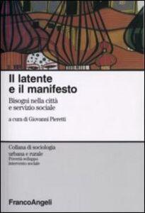 Foto Cover di Il latente e il manifesto. Bisogni nella città e servizio sociale, Libro di  edito da Franco Angeli