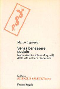 Libro Senza benessere sociale. Nuovi rischi e attesa di qualità della vita nell'era planetaria Marco Ingrosso