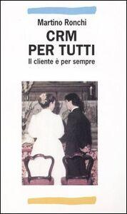 Foto Cover di CRM per tutti. Il cliente è per sempre, Libro di Martino Ronchi, edito da Franco Angeli