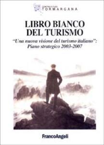 Libro bianco del turismo. Una nuova visione del turismo italiano: piano strategico 2003-2007