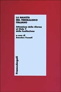 La nascita del federalismo italiano. Attuazione della riforma al titolo V della Costituzione