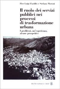 Il ruolo dei servizi pubblici nei processi di trasformazione urbana. I problemi, un'esperienza, alcune prospettive