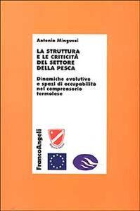 Libro La struttura e le criticità del settore della pesca. Dinamiche evolutive e spazi di occupabilità nel comprensorio termolese Antonio Minguzzi