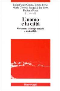 Foto Cover di L' uomo e la città. Verso uno sviluppo umano e sostenibile, Libro di  edito da Franco Angeli
