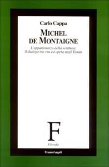 Michel de Montaigne. L'appartenenza della scrittura: il dialogo tra vita ed opera negli Essais - Carlo Cappa - copertina