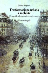 Trasformazione urbana e mobilità. Una guida alla valutazione dei progetti