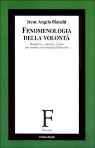 Fenomenologia della volontà. Desiderio, volontà, istinto nei manoscritti inediti di Husserl
