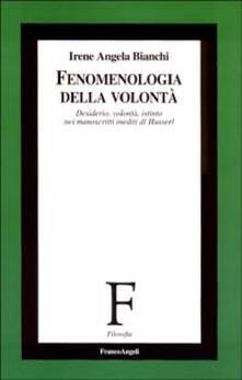 Warholgenova.it Fenomenologia della volontà. Desiderio, volontà, istinto nei manoscritti inediti di Husserl Image