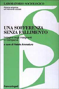 Foto Cover di Una sofferenza senza fallimento. Indagine sugli insegnanti in Campania, Libro di  edito da Franco Angeli