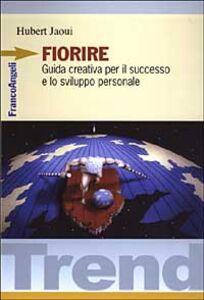 Libro Fiorire. Guida creativa per il successo e lo sviluppo personale Hubert Jaoui