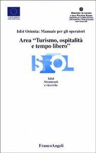 Foto Cover di Area «turismo, ospitalità e tempo libero». Isfol orienta: manuale per gli operatori, Libro di  edito da Franco Angeli