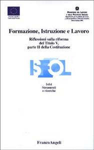 Libro Formazione, istruzione e lavoro. Riflessioni sulla riforma del titolo V, parte II della Costituzione. Atti del Seminario Isfol (Roma, 5 giugno 2002)