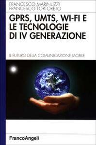 Libro GPRS, UMTS, WI-FI e le tecnologie di IVª generazione. Il futuro della comunicazione mobile Francesco Marinuzzi , Francesco Tortoreto