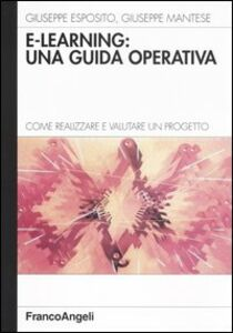 Foto Cover di E-learning: una guida operativa. Come realizzare e valutare un progetto, Libro di Giuseppe Esposito,Giuseppe Mantese, edito da Franco Angeli