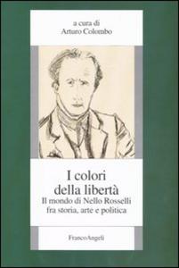 Libro I colori della libertà. Il mondo di Nello Rosselli fra storia, arte e politica