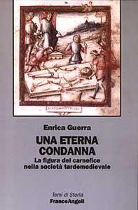 Libro Una eterna condanna. La figura del carnefice nella società tardomedievale Enrica Guerra