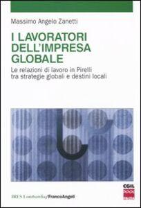 Foto Cover di I lavoratori dell'impresa globale. Le relazioni di lavoro in Pirelli tra strategie globali e destini locali, Libro di Massimo A. Zanetti, edito da Franco Angeli