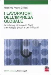 I lavoratori dell'impresa globale. Le relazioni di lavoro in Pirelli tra strategie globali e destini locali