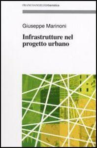 Foto Cover di Infrastrutture nel progetto urbano, Libro di Giuseppe Marinoni, edito da Franco Angeli