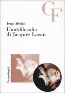 Libro L' antifilosofia di Jacques Lacan Jorge Alemán